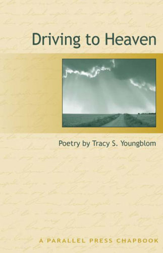 Driving to Heaven: Poetry by Tracy S. Youngblom  ||  A Parallel